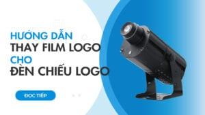 Hướng dẫn thay logo cho đèn chiếu logo